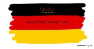 Deutsch - Grammatik - Adverbiale Bestimmung