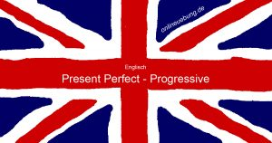 Englisch: Present Perfect Progressive