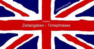 Englisch - Zeitangaben - Timephrases