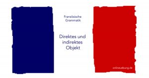 Französisch - Grammatik - Direktes und indirektes Objekt