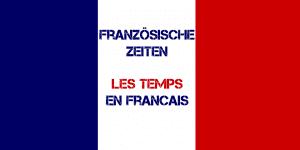 Französische Zeiten - Les temps en francais üben und lernen