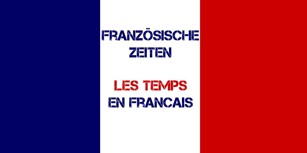 Französische Zeiten Les Temps Verstehen Lernen üben