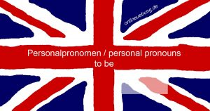 Englisch - Grammatik: Personalpronomen to be