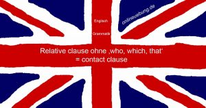 Relative clause ohne who, which,that = contact clause
