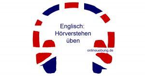 Englisch Hörverstehen üben