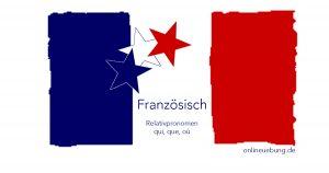 Französisch - Relativpronomen qui, que, où