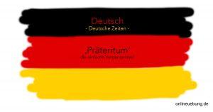 Deutsch - Deutsche Zeiten - Präteritum die einfache Vergangenheit