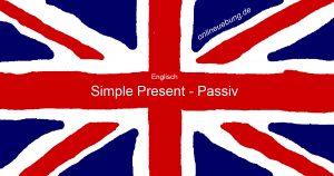 Englisch - Zeiten - Simple Present Passiv