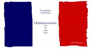 Französisch - Objektpronomen me te nous vous