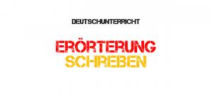Deutsch: Erörterung schreiben