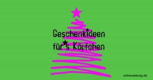 Zu Weihnachten Geschenkideen für's Köpfchen