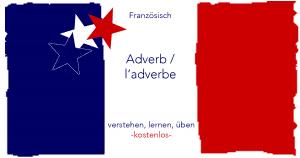 Französisch- Adverb l'adverbe