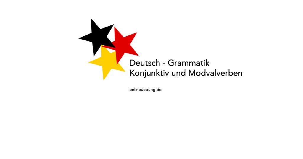 Deutsch - Grammatik - Konjunktiv 1 und 2 und Modalverben