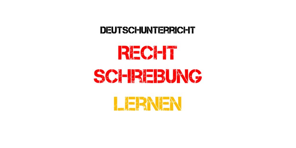 Deutsch - Rechtschreibung lernen und üben