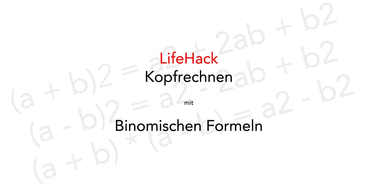 Lifehack Kopfrechnen mit Binomische Formeln